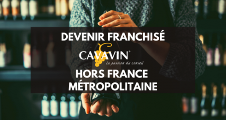 Devenir franchisé CAVAVIN Hors France Métropolitaine